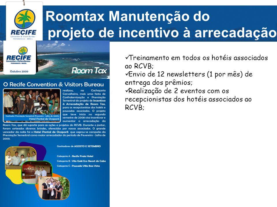 Roomtax Manutenção do projeto de incentivo à arrecadação Treinamento em todos os hotéis associados ao RCVB; Envio de 12 newsletters (1 por mês) de ent