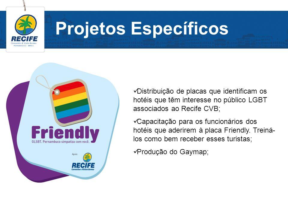 Projetos Específicos Distribuição de placas que identificam os hotéis que têm interesse no público LGBT associados ao Recife CVB; Capacitação para os