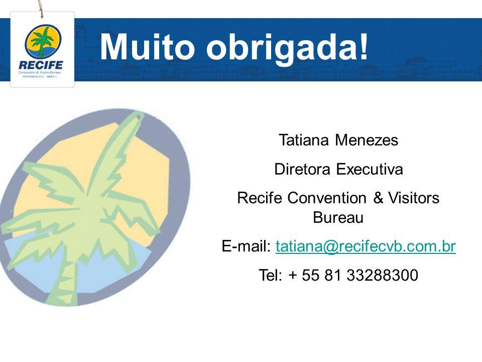 Muito obrigada! Tatiana Menezes Diretora Executiva Recife Convention & Visitors Bureau E-mail: tatiana@recifecvb.com.brtatiana@recifecvb.com.br Tel: +