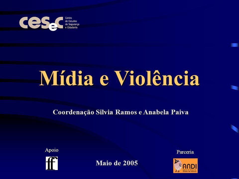 Mídia e Violência Coordenação Silvia Ramos e Anabela Paiva Apoio Parceria Maio de 2005