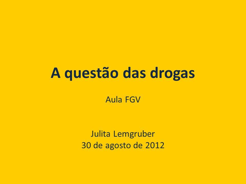 A questão das drogas Aula FGV Julita Lemgruber 30 de agosto de 2012