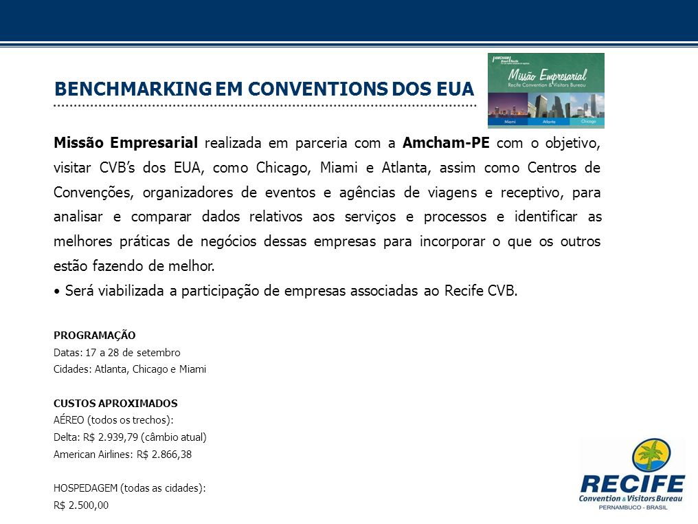 BENCHMARKING EM CONVENTIONS DOS EUA Missão Empresarial realizada em parceria com a Amcham-PE com o objetivo, visitar CVBs dos EUA, como Chicago, Miami
