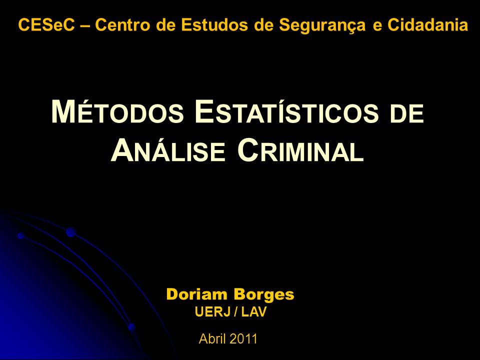 Doriam Borges UERJ / LAV Abril 2011 M ÉTODOS E STATÍSTICOS DE A NÁLISE C RIMINAL CESeC – Centro de Estudos de Segurança e Cidadania
