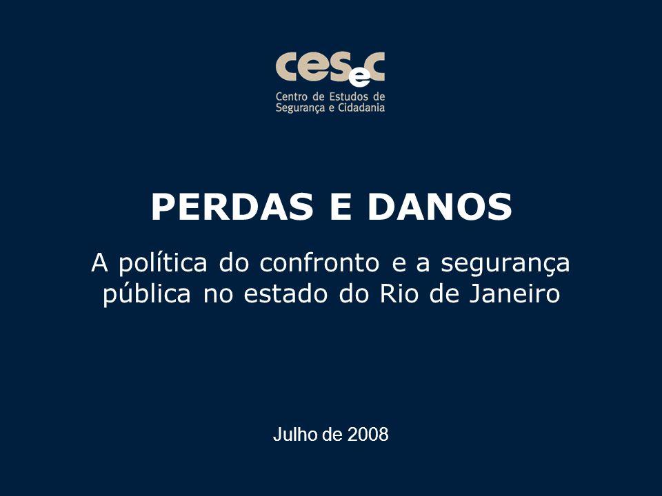PERDAS E DANOS A política do confronto e a segurança pública no estado do Rio de Janeiro Julho de 2008