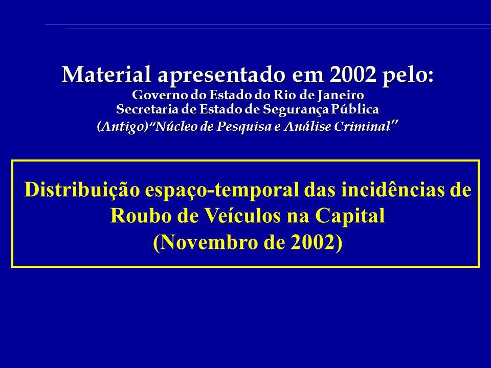 Distribuição espaço-temporal das incidências de Roubo de Veículos na Capital (Novembro de 2002) Material apresentado em 2002 pelo: Governo do Estado d