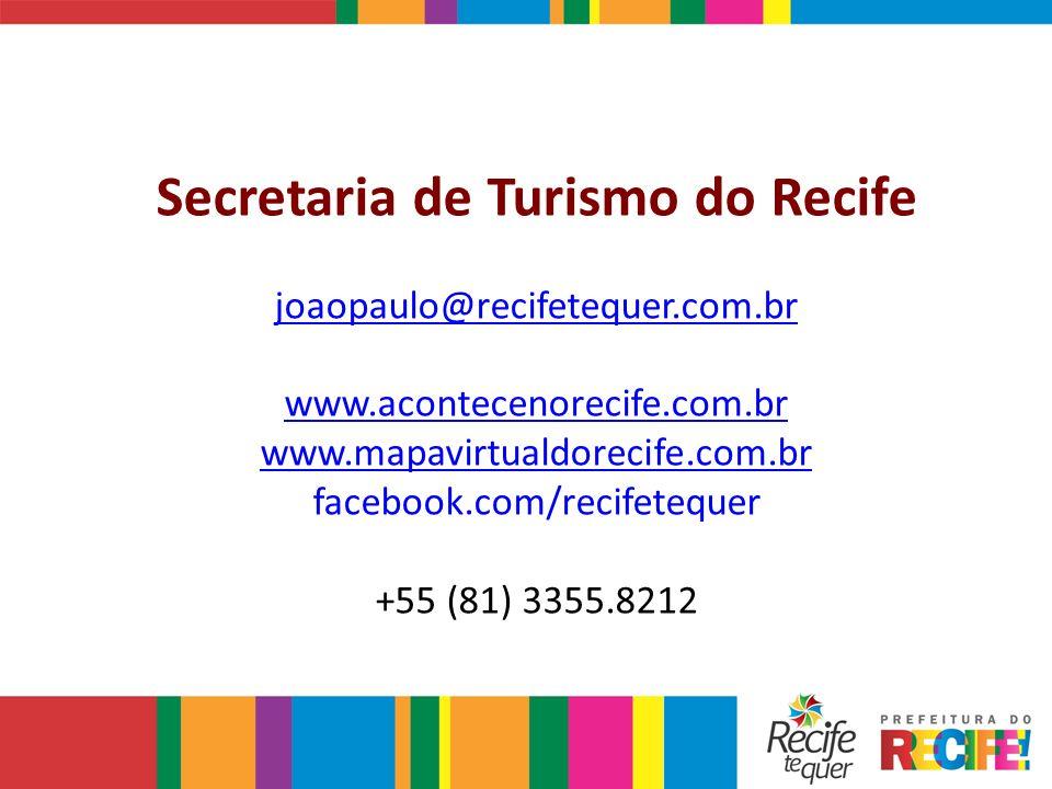 Secretaria de Turismo do Recife joaopaulo@recifetequer.com.br www.acontecenorecife.com.br www.mapavirtualdorecife.com.br facebook.com/recifetequer +55