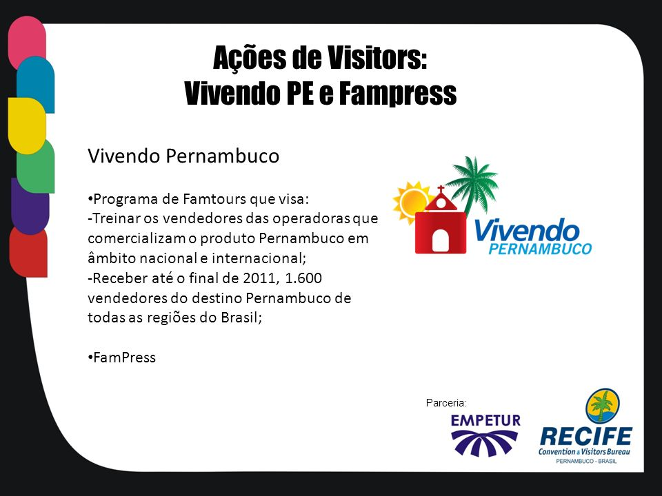 Vivendo Pernambuco Programa de Famtours que visa: -Treinar os vendedores das operadoras que comercializam o produto Pernambuco em âmbito nacional e in