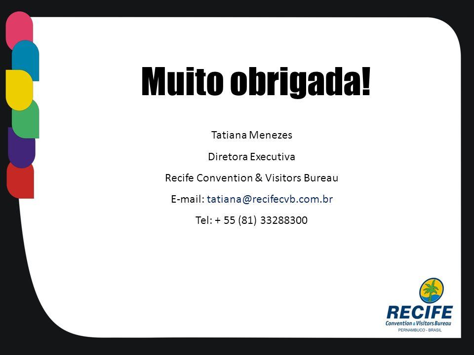 Muito obrigada! Tatiana Menezes Diretora Executiva Recife Convention & Visitors Bureau E-mail: tatiana@recifecvb.com.br Tel: + 55 (81) 33288300