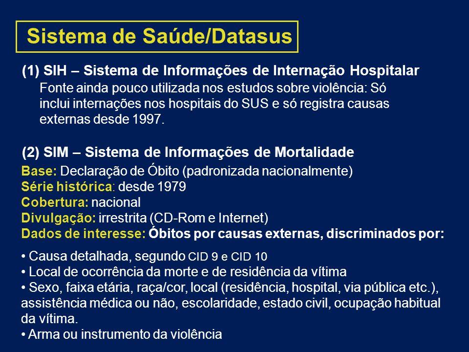 Sistema de Saúde/Datasus (2) SIM – Sistema de Informações de Mortalidade Base: Declaração de Óbito (padronizada nacionalmente) Série histórica: desde