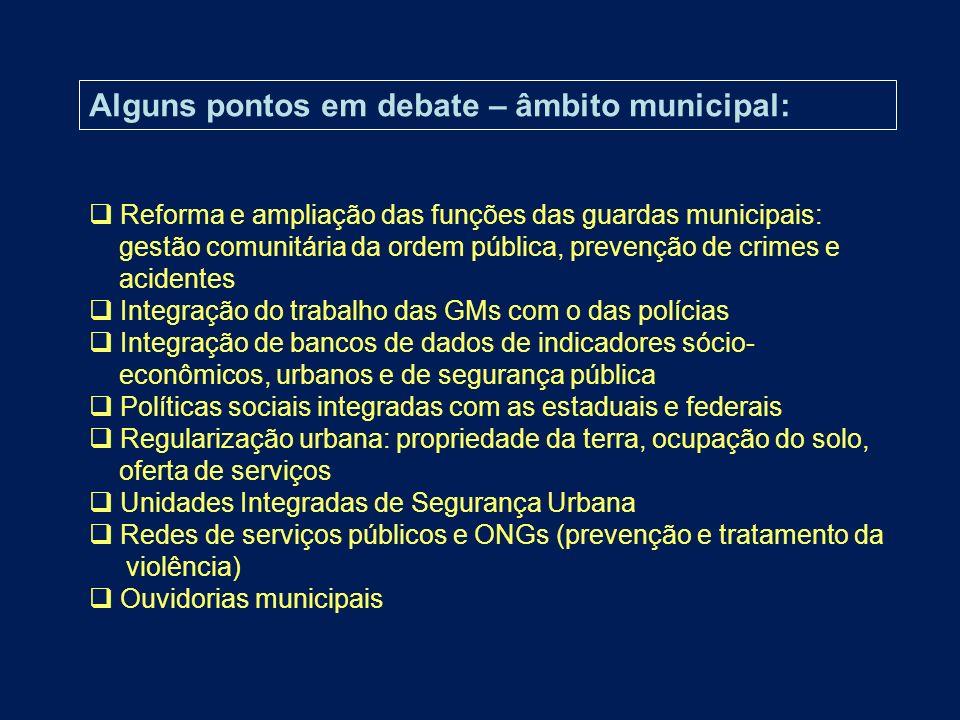 Alguns pontos em debate – âmbito municipal: Reforma e ampliação das funções das guardas municipais: gestão comunitária da ordem pública, prevenção de
