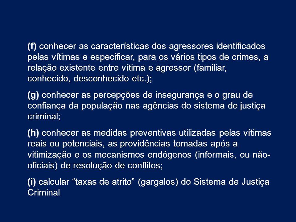 (f) conhecer as características dos agressores identificados pelas vítimas e especificar, para os vários tipos de crimes, a relação existente entre ví