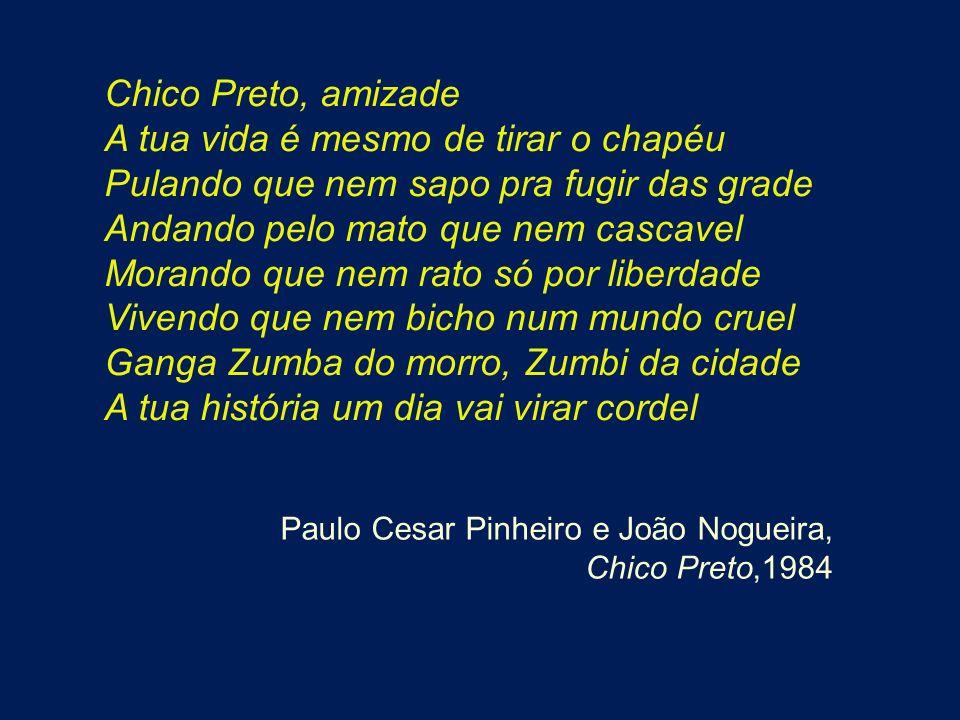 Chico Preto, amizade A tua vida é mesmo de tirar o chapéu Pulando que nem sapo pra fugir das grade Andando pelo mato que nem cascavel Morando que nem
