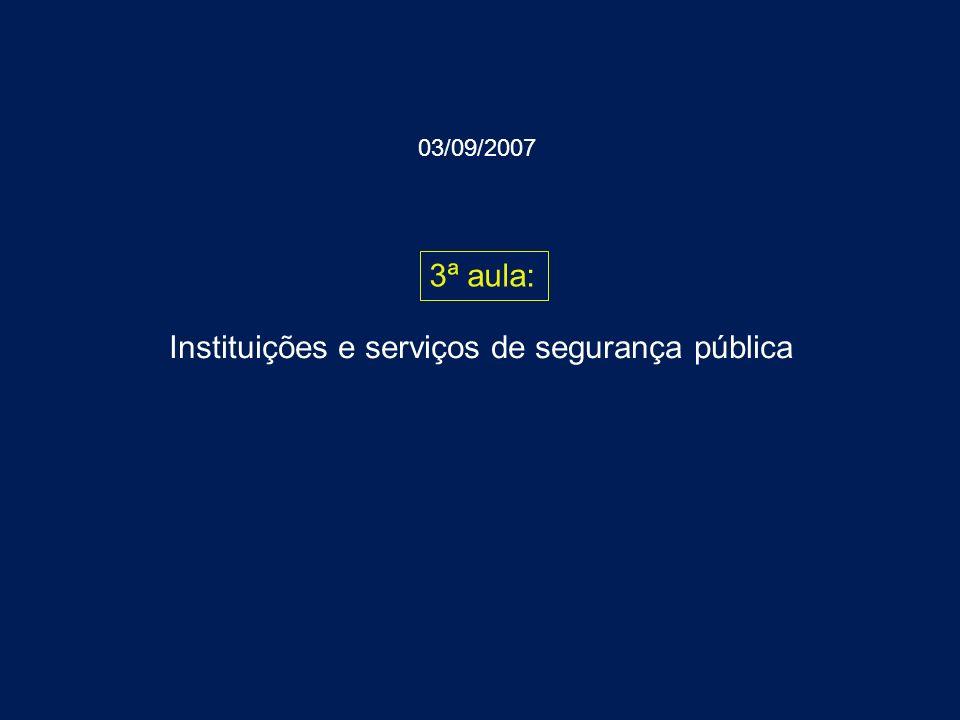 Instituições e serviços de segurança pública 3ª aula: 03/09/2007