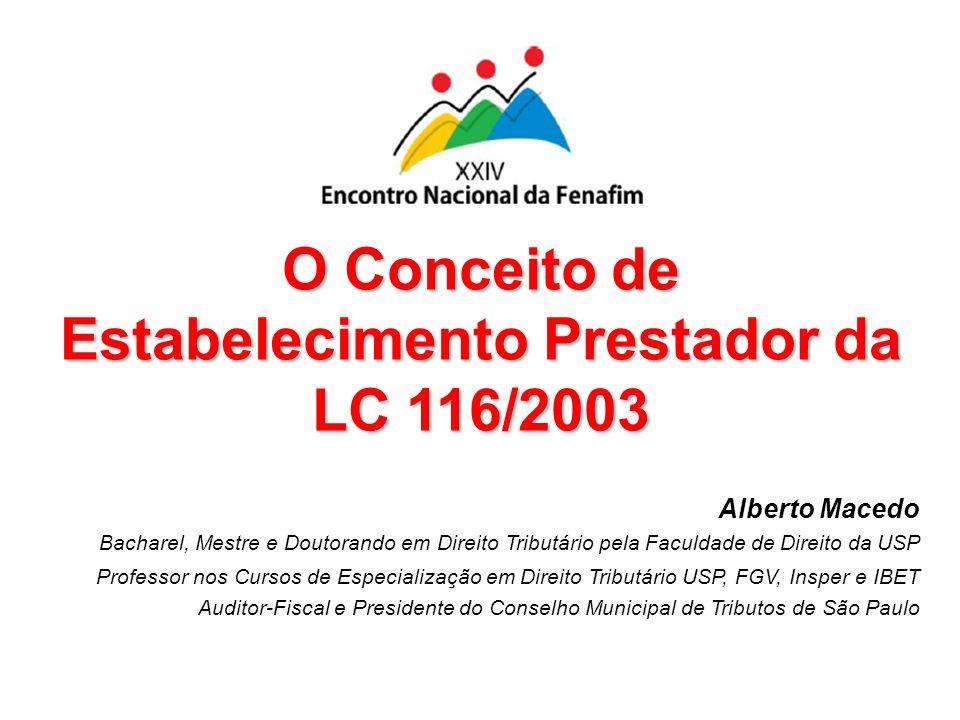 Alberto Macedo 1 O Conceito de Estabelecimento Prestador da LC 116/2003 Alberto Macedo Bacharel, Mestre e Doutorando em Direito Tributário pela Faculd