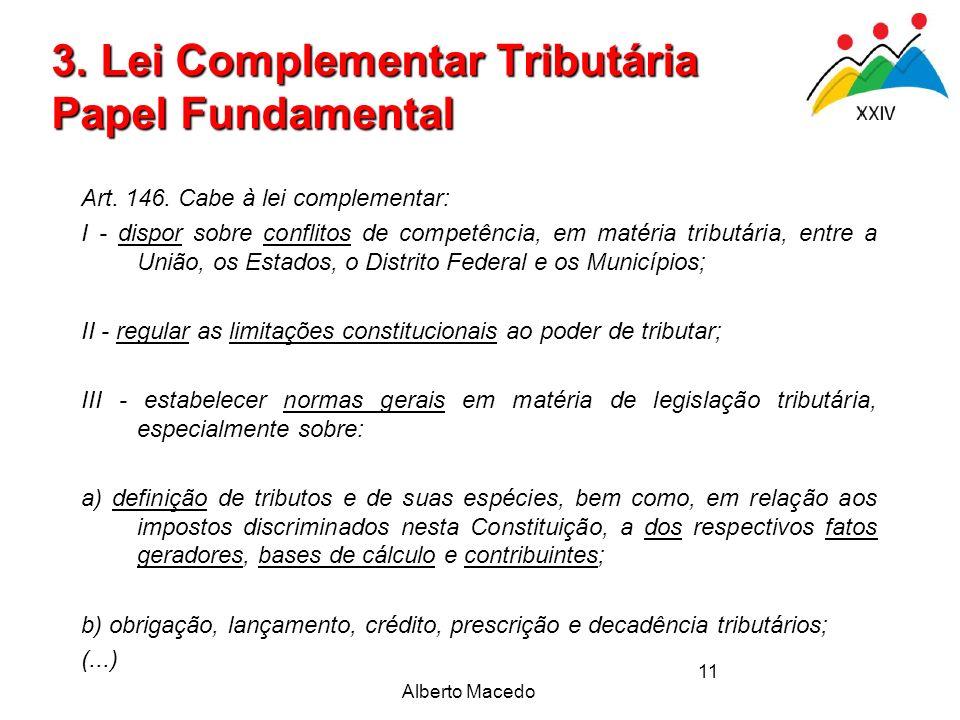 Alberto Macedo 11 Art. 146. Cabe à lei complementar: I - dispor sobre conflitos de competência, em matéria tributária, entre a União, os Estados, o Di