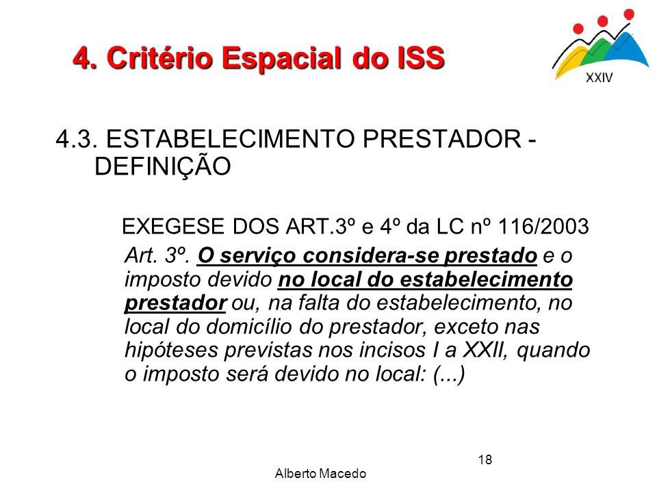 Alberto Macedo 18 4.3. ESTABELECIMENTO PRESTADOR - DEFINIÇÃO EXEGESE DOS ART.3º e 4º da LC nº 116/2003 Art. 3º. O serviço considera-se prestado e o im