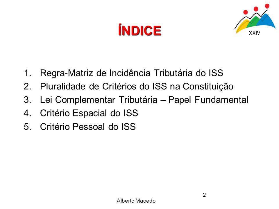 Alberto Macedo 2 1.Regra-Matriz de Incidência Tributária do ISS 2.Pluralidade de Critérios do ISS na Constituição 3.Lei Complementar Tributária – Pape