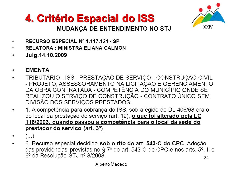 Alberto Macedo 24 MUDANÇA DE ENTENDIMENTO NO STJ RECURSO ESPECIAL Nº 1.117.121 - SP RELATORA : MINISTRA ELIANA CALMON Julg.14.10.2009 EMENTA TRIBUTÁRI