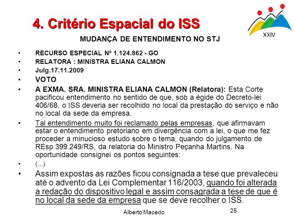 Alberto Macedo 25 MUDANÇA DE ENTENDIMENTO NO STJ RECURSO ESPECIAL Nº 1.124.862 - GO RELATORA : MINISTRA ELIANA CALMON Julg.17.11.2009 VOTO A EXMA. SRA