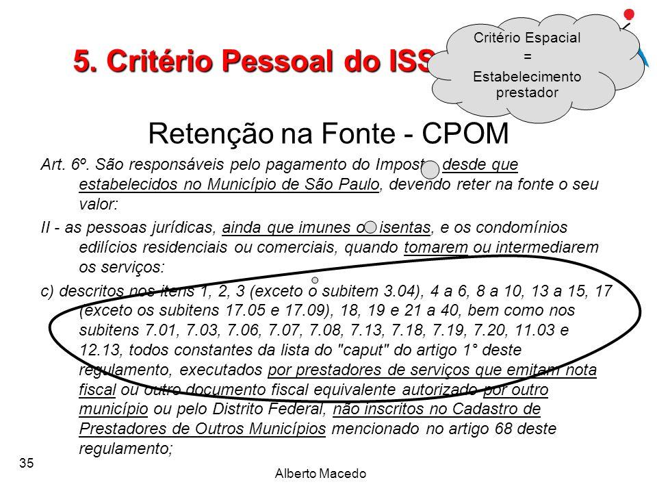 35 Retenção na Fonte - CPOM Art. 6º. São responsáveis pelo pagamento do Imposto, desde que estabelecidos no Município de São Paulo, devendo reter na f