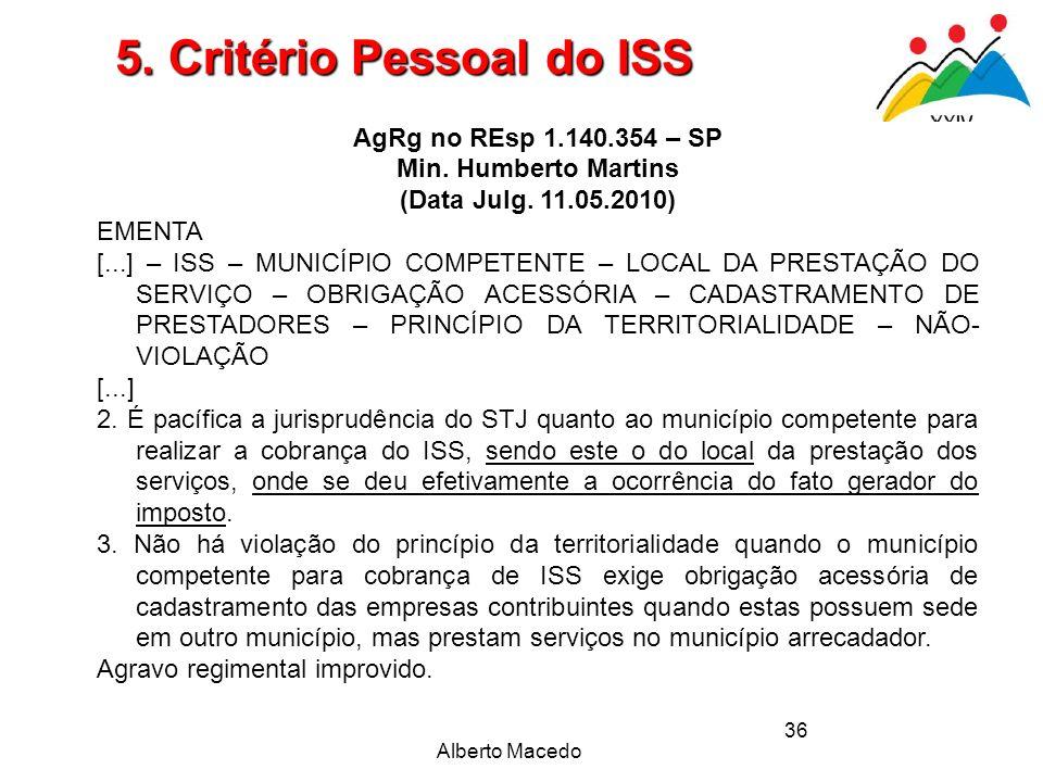 36 AgRg no REsp 1.140.354 – SP Min. Humberto Martins (Data Julg. 11.05.2010) EMENTA [...] – ISS – MUNICÍPIO COMPETENTE – LOCAL DA PRESTAÇÃO DO SERVIÇO
