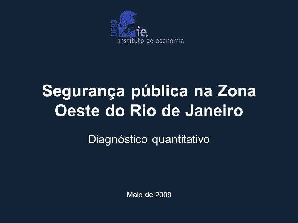 Segurança pública na Zona Oeste do Rio de Janeiro Diagnóstico quantitativo Maio de 2009