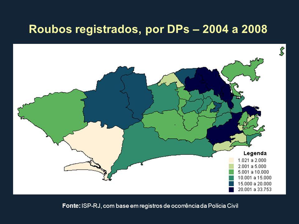 Roubos registrados, por DPs – 2004 a 2008 Fonte: ISP-RJ, com base em registros de ocorrência da Polícia Civil