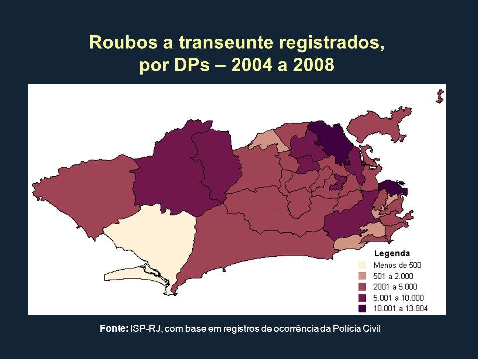Roubos a transeunte registrados, por DPs – 2004 a 2008 Fonte: ISP-RJ, com base em registros de ocorrência da Polícia Civil