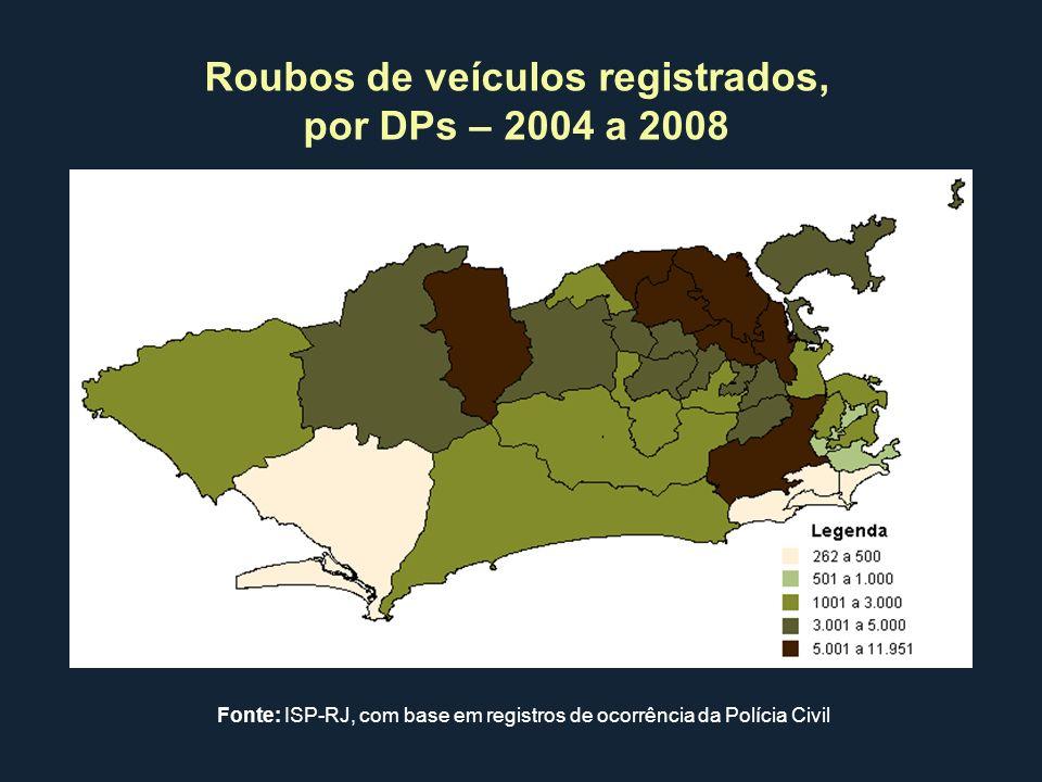 Roubos de veículos registrados, por DPs – 2004 a 2008 Fonte: ISP-RJ, com base em registros de ocorrência da Polícia Civil