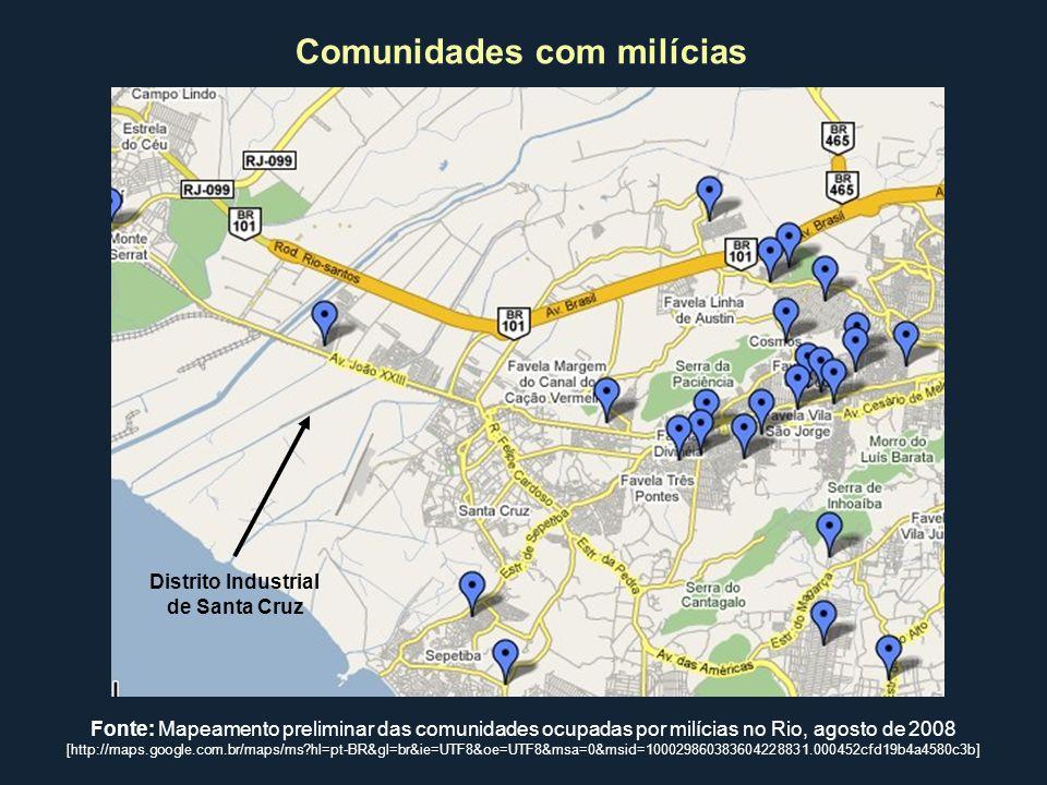 Distrito Industrial de Santa Cruz Comunidades com milícias Fonte: Mapeamento preliminar das comunidades ocupadas por milícias no Rio, agosto de 2008 [