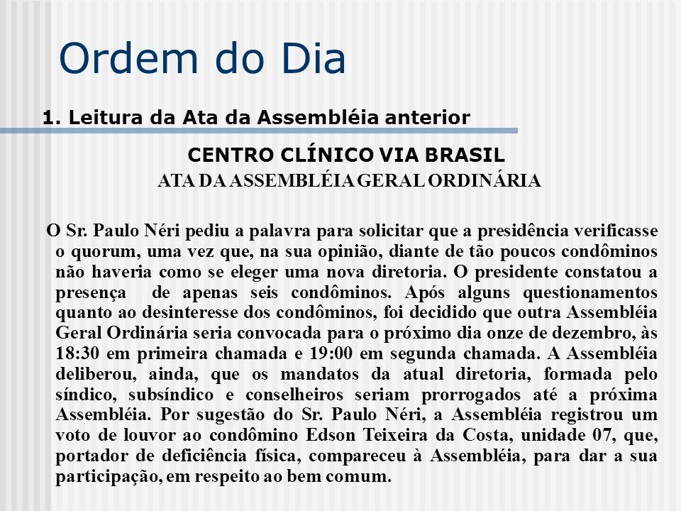Ordem do Dia 1. Leitura da Ata da Assembléia anterior CENTRO CLÍNICO VIA BRASIL ATA DA ASSEMBLÉIA GERAL ORDINÁRIA O Sr. Paulo Néri pediu a palavra par