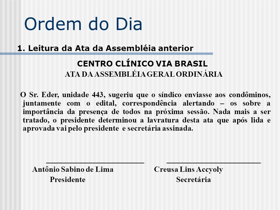 Ordem do Dia 1. Leitura da Ata da Assembléia anterior CENTRO CLÍNICO VIA BRASIL ATA DA ASSEMBLÉIA GERAL ORDINÁRIA O Sr. Eder, unidade 443, sugeriu que