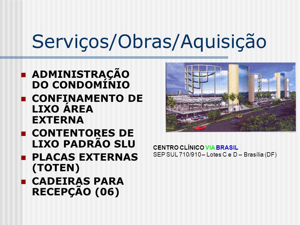 Serviços/Obras/Aquisição ADMINISTRAÇÃO DO CONDOMÍNIO CONFINAMENTO DE LIXO ÁREA EXTERNA CONTENTORES DE LIXO PADRÃO SLU PLACAS EXTERNAS (TOTEN) CADEIRAS