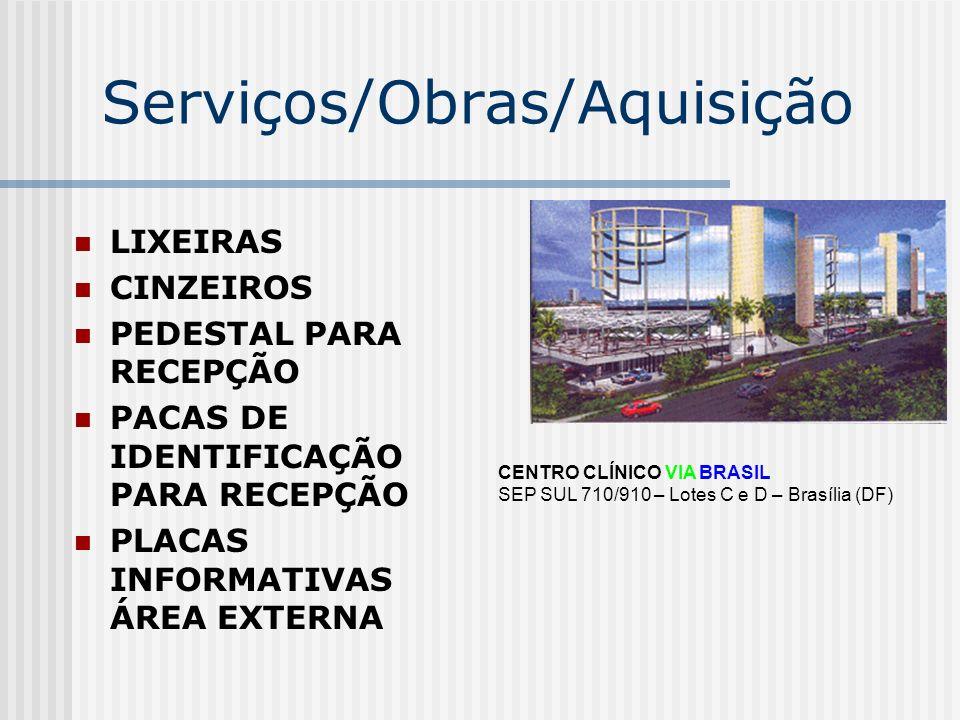 Serviços/Obras/Aquisição LIXEIRAS CINZEIROS PEDESTAL PARA RECEPÇÃO PACAS DE IDENTIFICAÇÃO PARA RECEPÇÃO PLACAS INFORMATIVAS ÁREA EXTERNA CENTRO CLÍNIC