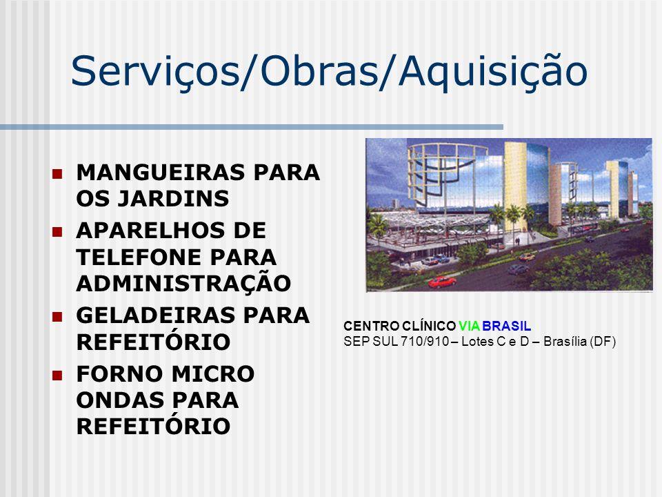 Serviços/Obras/Aquisição MANGUEIRAS PARA OS JARDINS APARELHOS DE TELEFONE PARA ADMINISTRAÇÃO GELADEIRAS PARA REFEITÓRIO FORNO MICRO ONDAS PARA REFEITÓ