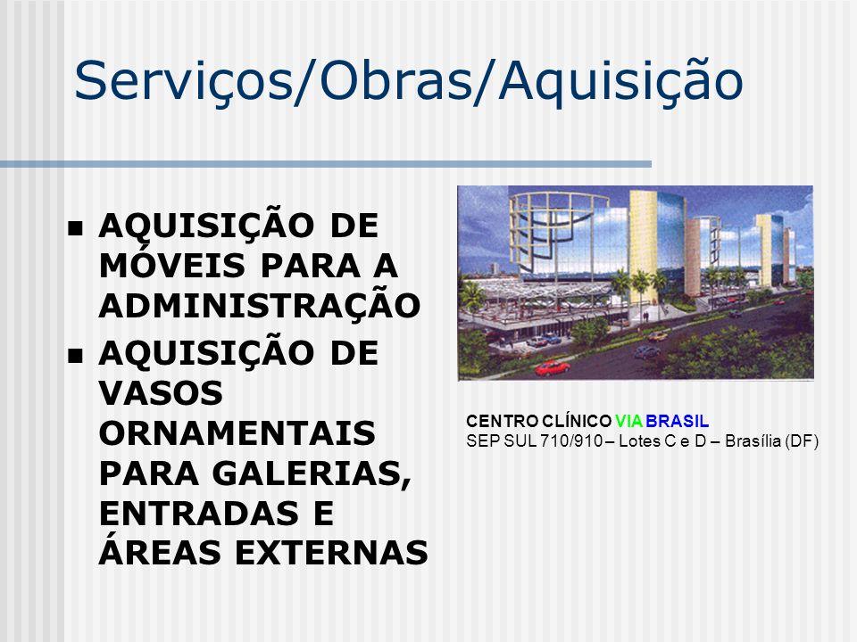 Serviços/Obras/Aquisição AQUISIÇÃO DE MÓVEIS PARA A ADMINISTRAÇÃO AQUISIÇÃO DE VASOS ORNAMENTAIS PARA GALERIAS, ENTRADAS E ÁREAS EXTERNAS CENTRO CLÍNI