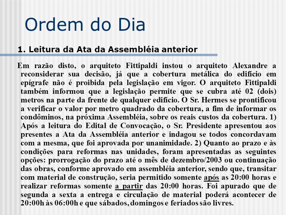 Ordem do Dia 1. Leitura da Ata da Assembléia anterior Em razão disto, o arquiteto Fittipaldi instou o arquiteto Alexandre a reconsiderar sua decisão,