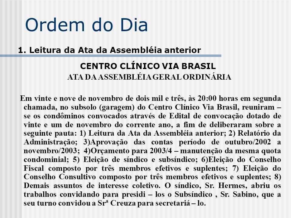 Ordem do Dia 1. Leitura da Ata da Assembléia anterior CENTRO CLÍNICO VIA BRASIL ATA DA ASSEMBLÉIA GERAL ORDINÁRIA Em vinte e nove de novembro de dois