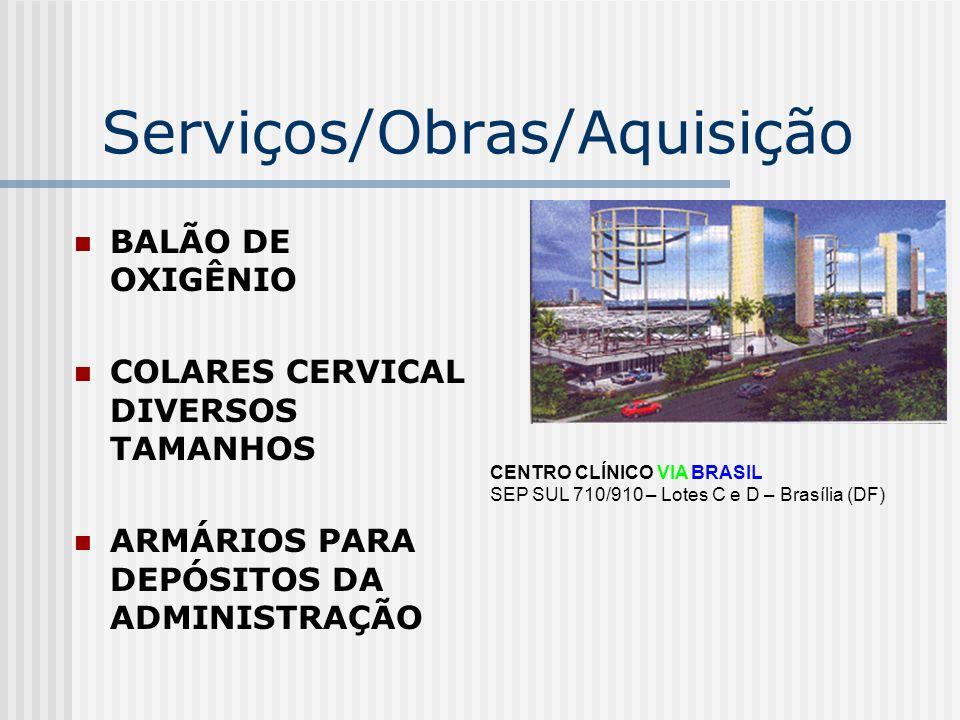Serviços/Obras/Aquisição BALÃO DE OXIGÊNIO COLARES CERVICAL DIVERSOS TAMANHOS ARMÁRIOS PARA DEPÓSITOS DA ADMINISTRAÇÃO CENTRO CLÍNICO VIA BRASIL SEP S