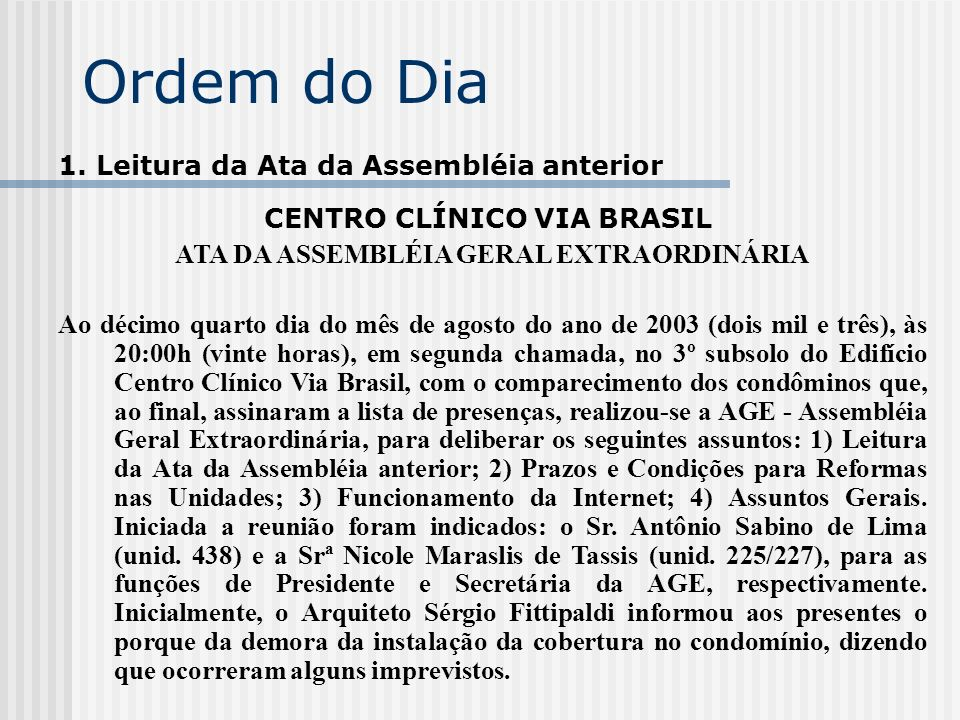 Ordem do Dia 1. Leitura da Ata da Assembléia anterior CENTRO CLÍNICO VIA BRASIL ATA DA ASSEMBLÉIA GERAL EXTRAORDINÁRIA Ao décimo quarto dia do mês de