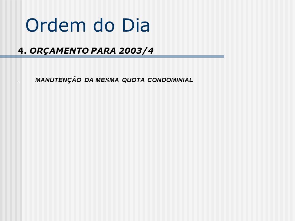 Ordem do Dia 4. ORÇAMENTO PARA 2003/4 - MANUTENÇÃO DA MESMA QUOTA CONDOMINIAL