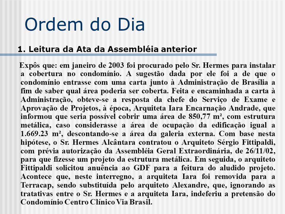 Ordem do Dia 1. Leitura da Ata da Assembléia anterior Expôs que: em janeiro de 2003 foi procurado pelo Sr. Hermes para instalar a cobertura no condomí