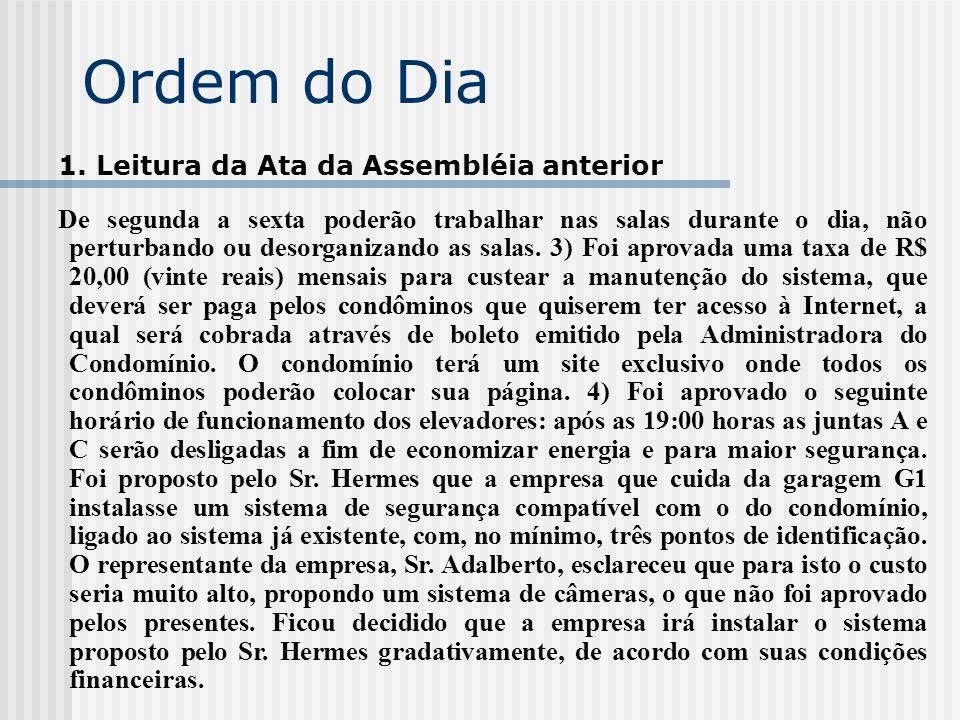 Ordem do Dia 1. Leitura da Ata da Assembléia anterior De segunda a sexta poderão trabalhar nas salas durante o dia, não perturbando ou desorganizando