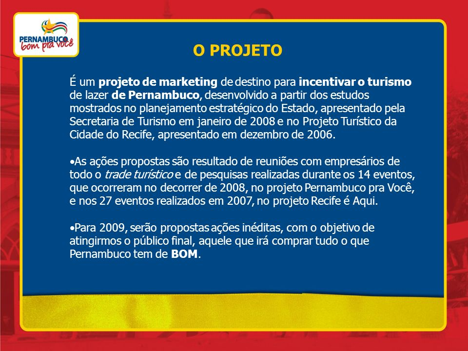 O PROJETO É um projeto de marketing de destino para incentivar o turismo de lazer de Pernambuco, desenvolvido a partir dos estudos mostrados no planej