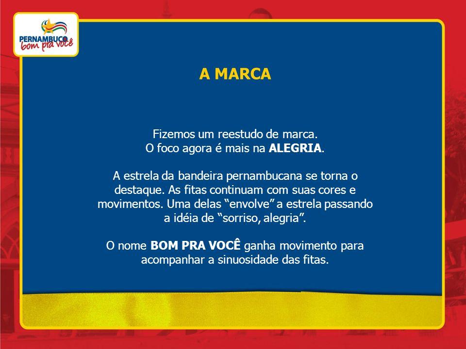 A MARCA Fizemos um reestudo de marca. O foco agora é mais na ALEGRIA. A estrela da bandeira pernambucana se torna o destaque. As fitas continuam com s