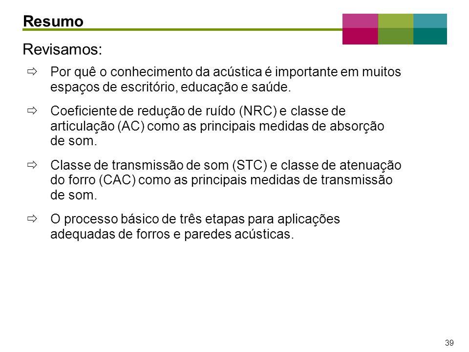 – 39 – 39 Por quê o conhecimento da acústica é importante em muitos espaços de escritório, educação e saúde. Coeficiente de redução de ruído (NRC) e c