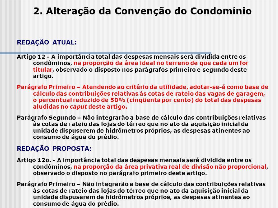 2. Alteração da Convenção do Condomínio REDAÇÃO ATUAL: Artigo 12 - A importância total das despesas mensais será dividida entre os condôminos, na prop