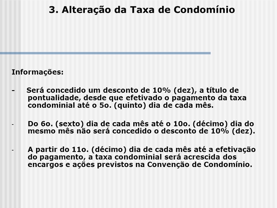 3. Alteração da Taxa de Condomínio Informações: - Será concedido um desconto de 10% (dez), a título de pontualidade, desde que efetivado o pagamento d