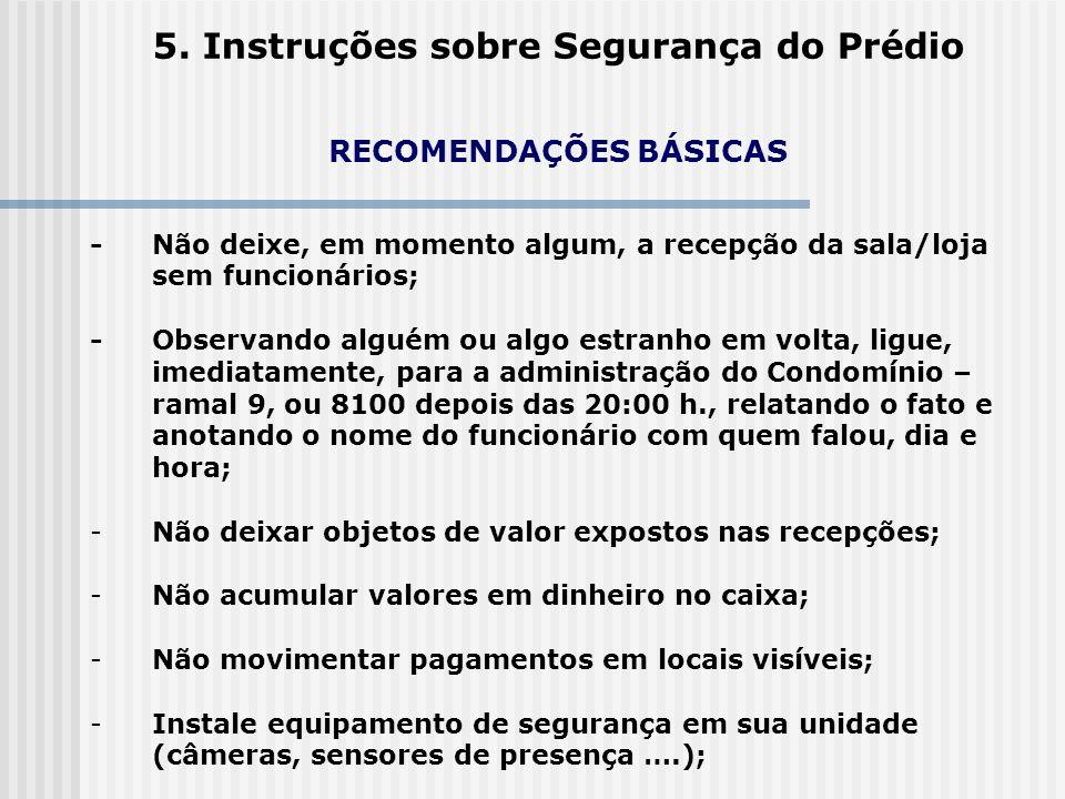5. Instruções sobre Segurança do Prédio RECOMENDAÇÕES BÁSICAS - Não deixe, em momento algum, a recepção da sala/loja sem funcionários; - Observando al