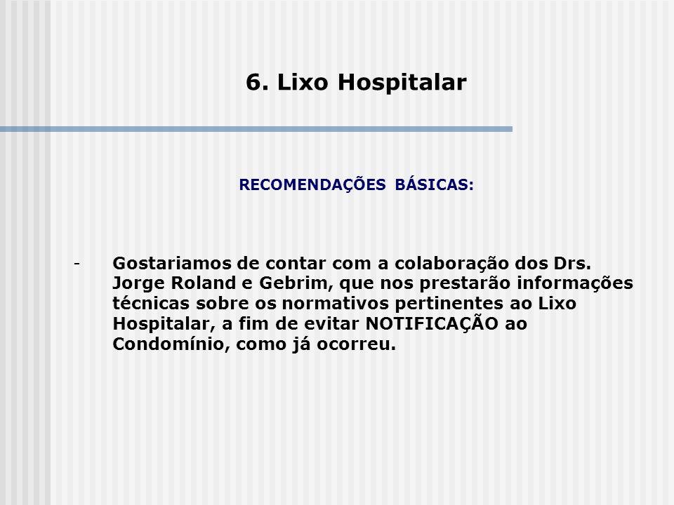 6. Lixo Hospitalar RECOMENDAÇÕES BÁSICAS: -Gostariamos de contar com a colaboração dos Drs. Jorge Roland e Gebrim, que nos prestarão informações técni